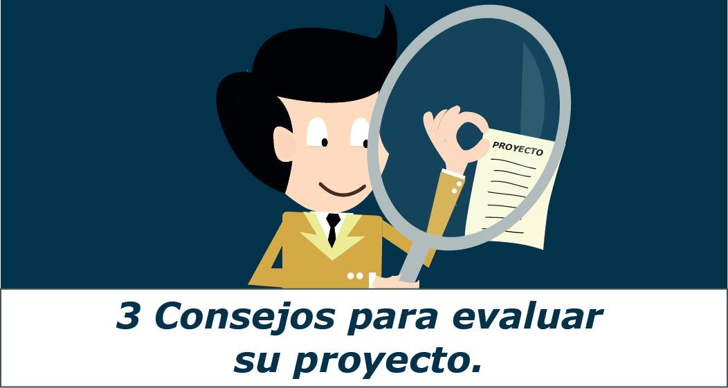 3 Consejos para la evaluación de su proyecto.
